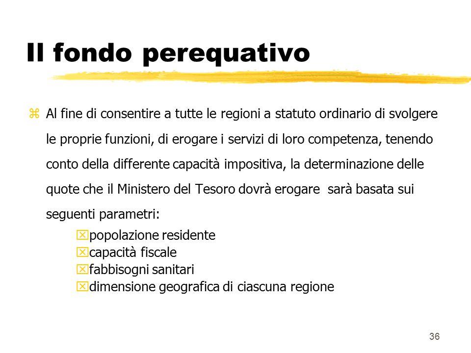 36 Il fondo perequativo zAl fine di consentire a tutte le regioni a statuto ordinario di svolgere le proprie funzioni, di erogare i servizi di loro co