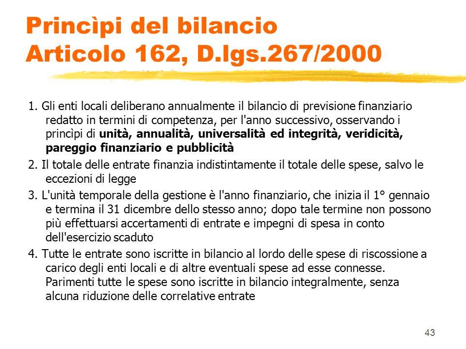 43 Princìpi del bilancio Articolo 162, D.lgs.267/2000 1. Gli enti locali deliberano annualmente il bilancio di previsione finanziario redatto in termi