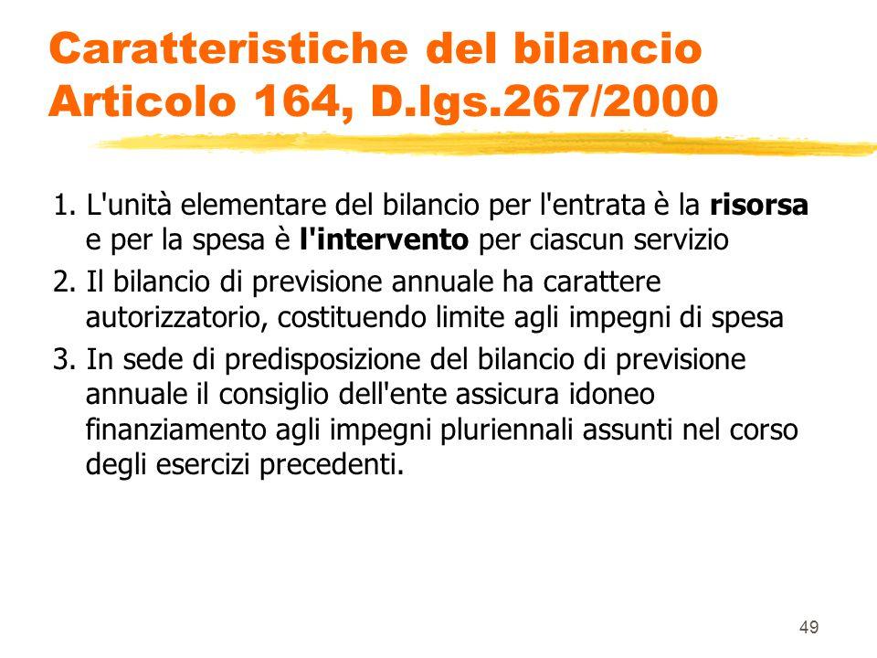 49 Caratteristiche del bilancio Articolo 164, D.lgs.267/2000 1. L'unità elementare del bilancio per l'entrata è la risorsa e per la spesa è l'interven