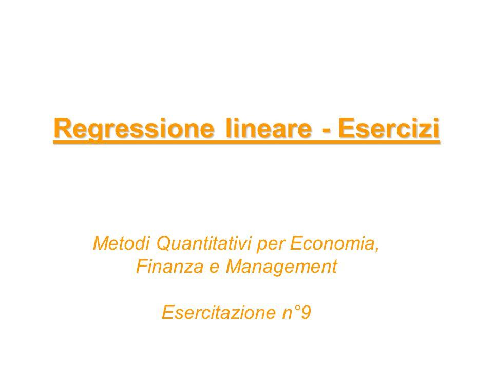 Regressione lineare - Esercizi Metodi Quantitativi per Economia, Finanza e Management Esercitazione n°9