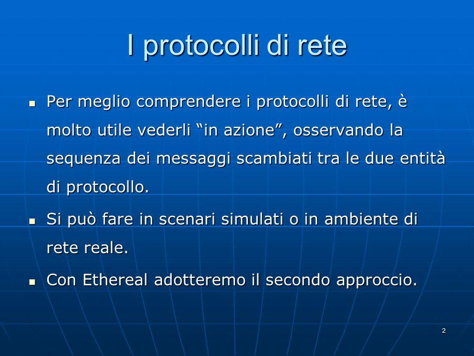 3 Packet sniffer Lo strumento di base per osservare i messaggi scambiati tra entità di protocollo in esecuzione viene detto packet sniffer.