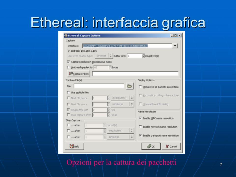 8 Ethereal: interfaccia grafica Cattura effettiva dei pacchetti