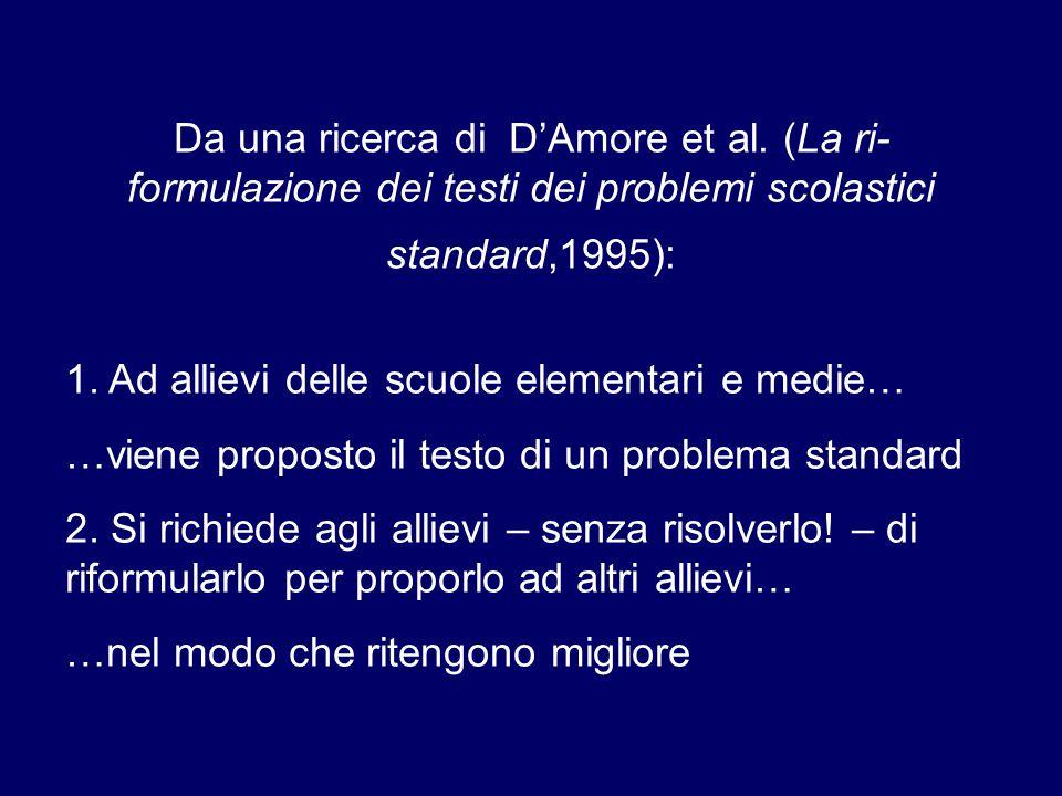Da una ricerca di D'Amore et al. (La ri- formulazione dei testi dei problemi scolastici standard,1995): 1. Ad allievi delle scuole elementari e medie…