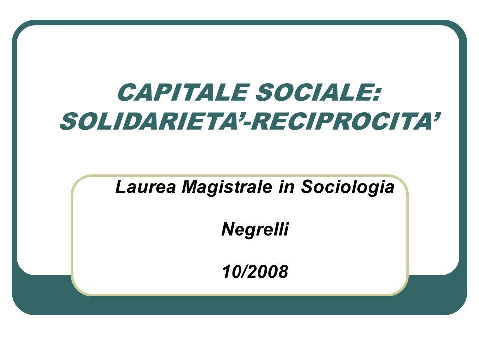 CAPITALE SOCIALE: SOLIDARIETA'-RECIPROCITA' Laurea Magistrale in Sociologia Negrelli 10/2008