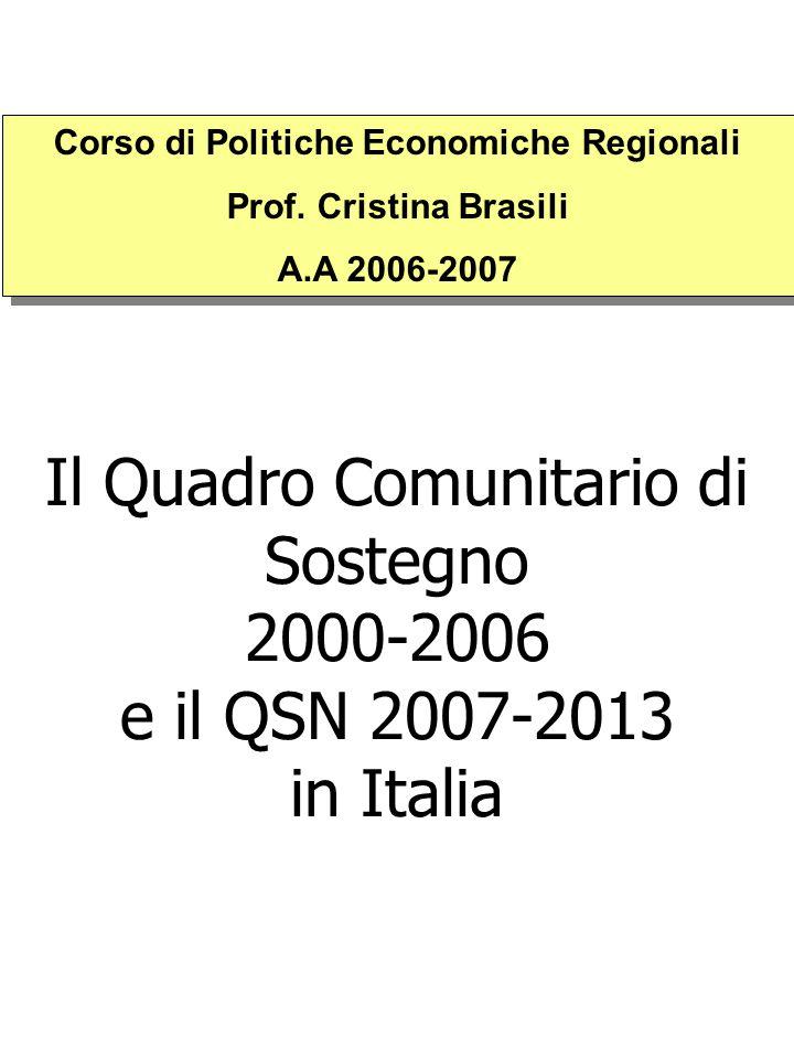 Il Quadro Comunitario di Sostegno 2000-2006 e il QSN 2007-2013 in Italia Corso di Politiche Economiche Regionali Prof. Cristina Brasili A.A 2006-2007