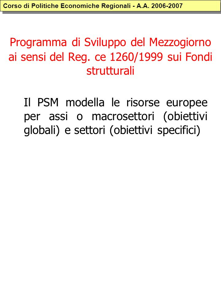 Programma di Sviluppo del Mezzogiorno ai sensi del Reg. ce 1260/1999 sui Fondi strutturali Il PSM modella le risorse europee per assi o macrosettori (
