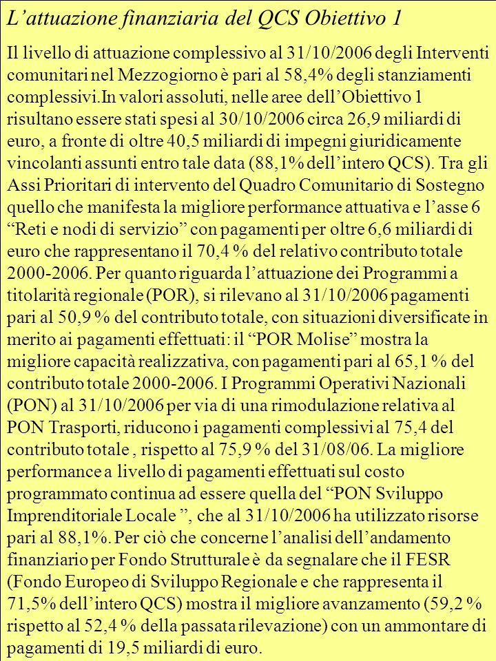 L'attuazione finanziaria del QCS Obiettivo 1 Il livello di attuazione complessivo al 31/10/2006 degli Interventi comunitari nel Mezzogiorno è pari al