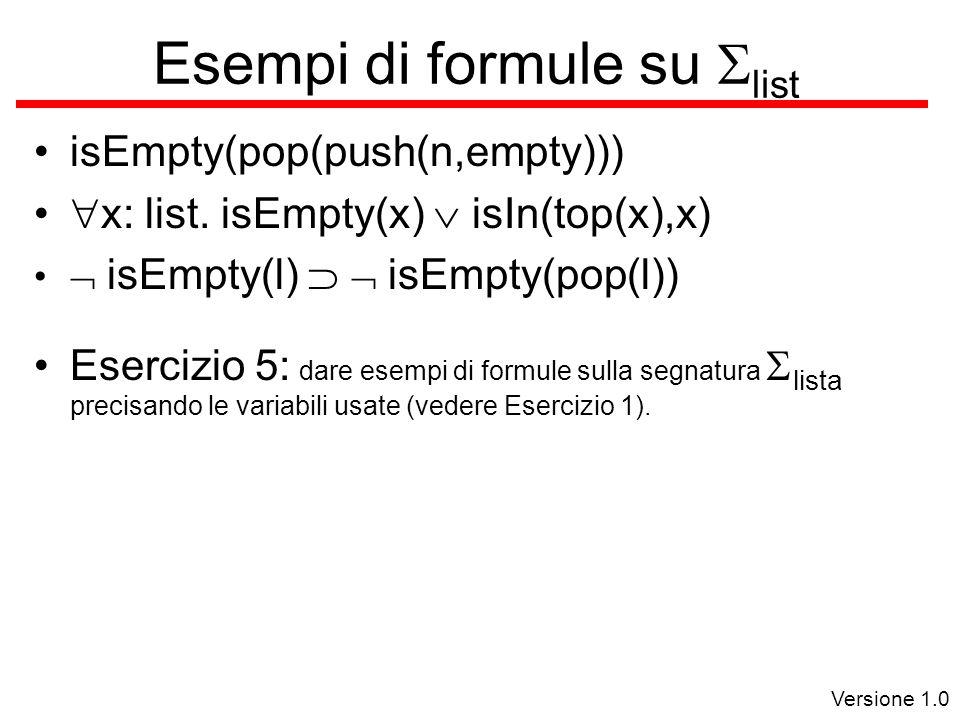 Versione 1.0 Esempi di formule su  list isEmpty(pop(push(n,empty)))  x: list.