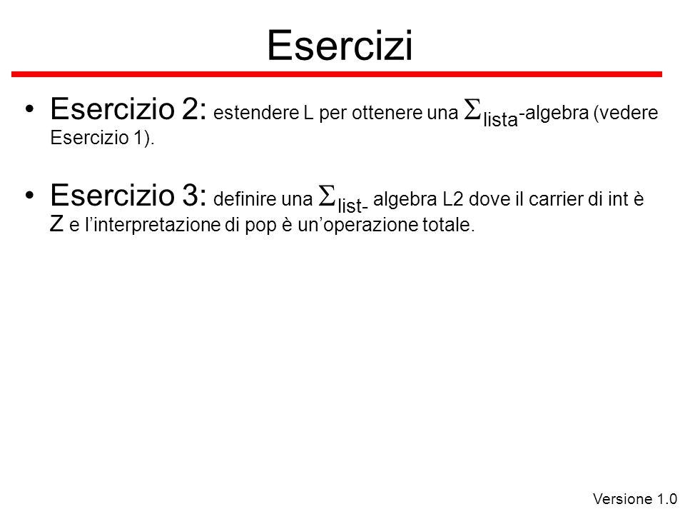 Versione 1.0 Esercizi Esercizio 2: estendere L per ottenere una  lista -algebra (vedere Esercizio 1).