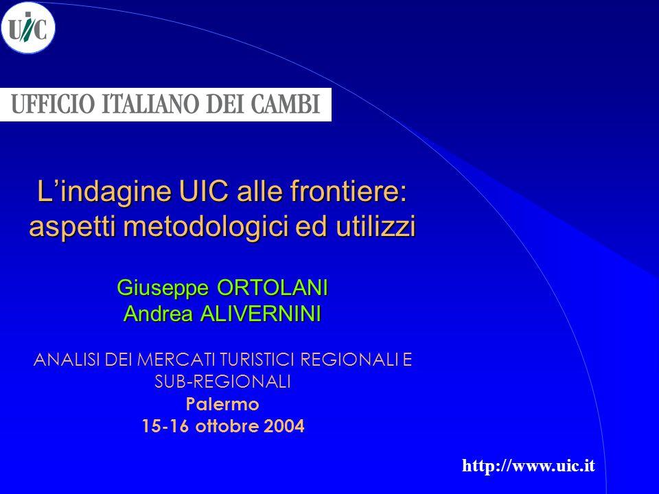 L'indagine UIC alle frontiere: aspetti metodologici ed utilizzi Giuseppe ORTOLANI Andrea ALIVERNINI L'indagine UIC alle frontiere: aspetti metodologic