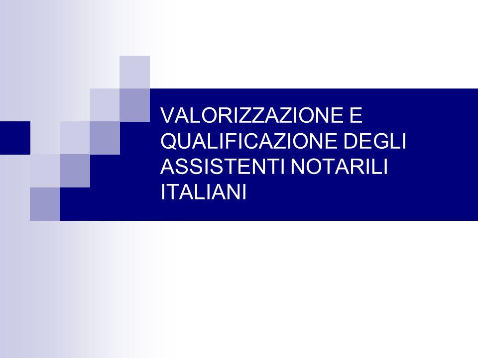 VALORIZZAZIONE E QUALIFICAZIONE DEGLI ASSISTENTI NOTARILI ITALIANI