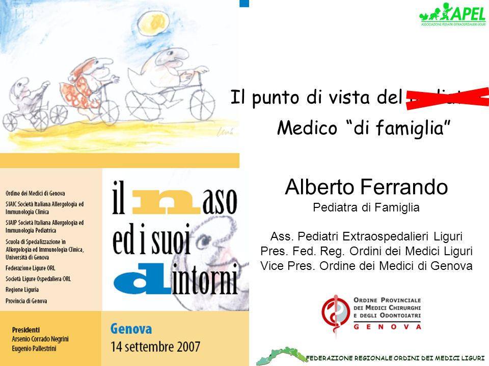 FEDERAZIONE REGIONALE ORDINI DEI MEDICI LIGURI Il punto di vista del pediatra Medico di famiglia Alberto Ferrando Pediatra di Famiglia Ass.