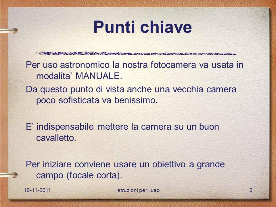 10-11-2011istruzioni per l uso2 Punti chiave Per uso astronomico la nostra fotocamera va usata in modalita' MANUALE.