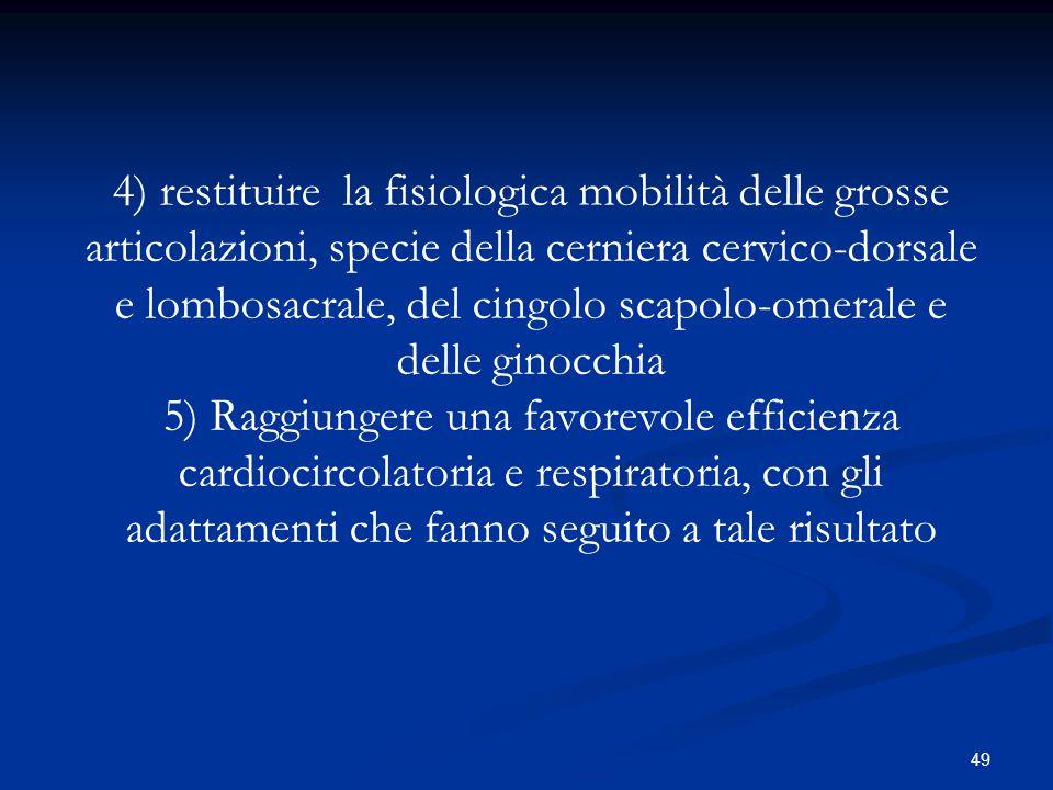 49 4) restituire la fisiologica mobilità delle grosse articolazioni, specie della cerniera cervico-dorsale e lombosacrale, del cingolo scapolo-omerale