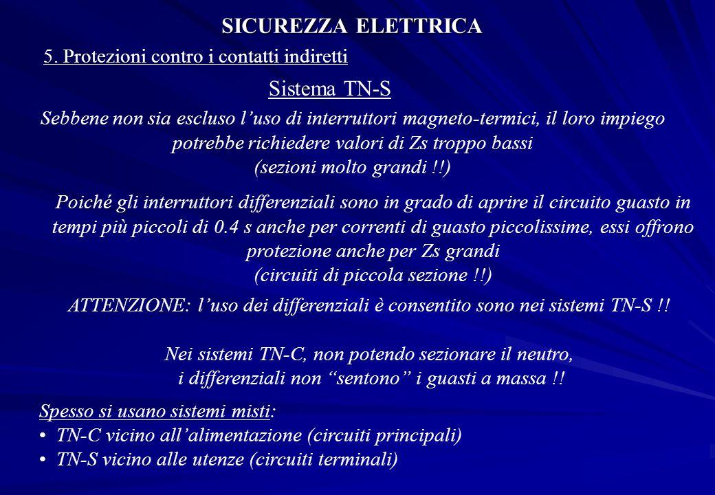 SICUREZZA ELETTRICA 5. Protezioni contro i contatti indiretti Sistema TN-S Sebbene non sia escluso l'uso di interruttori magneto-termici, il loro impi