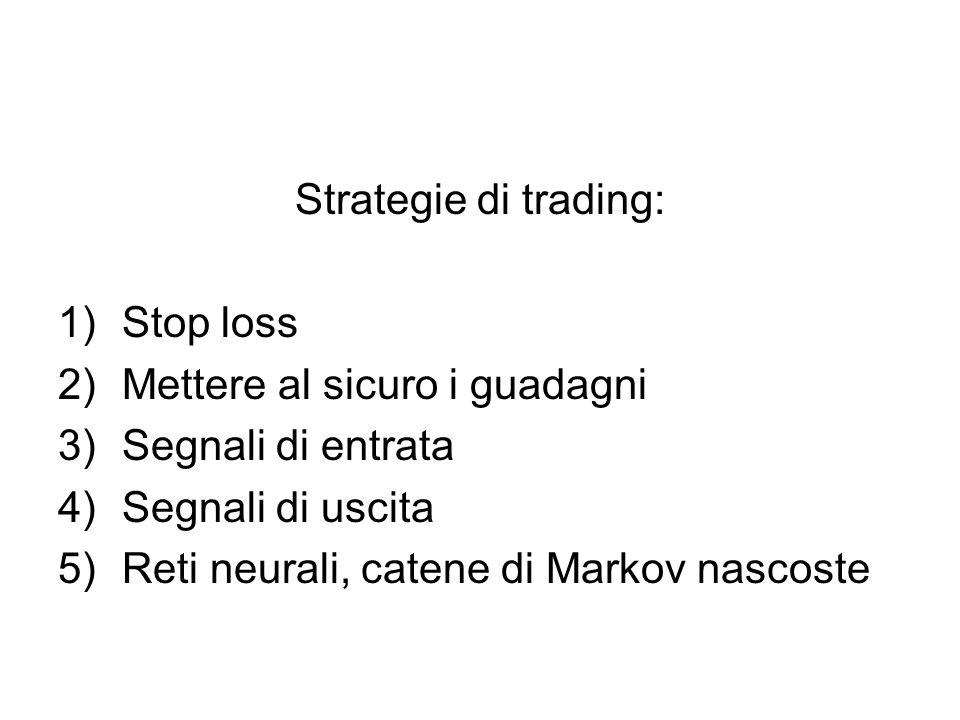 Strategie di trading: 1)Stop loss 2)Mettere al sicuro i guadagni 3)Segnali di entrata 4)Segnali di uscita 5)Reti neurali, catene di Markov nascoste