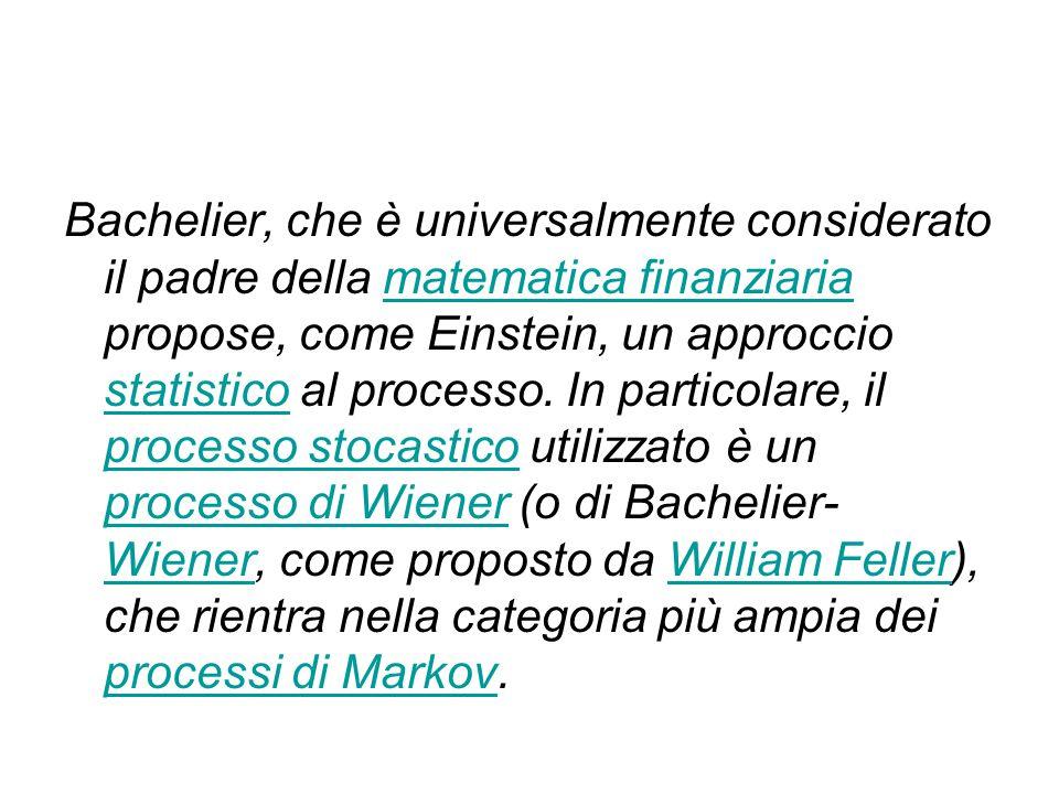 Bachelier, che è universalmente considerato il padre della matematica finanziaria propose, come Einstein, un approccio statistico al processo.