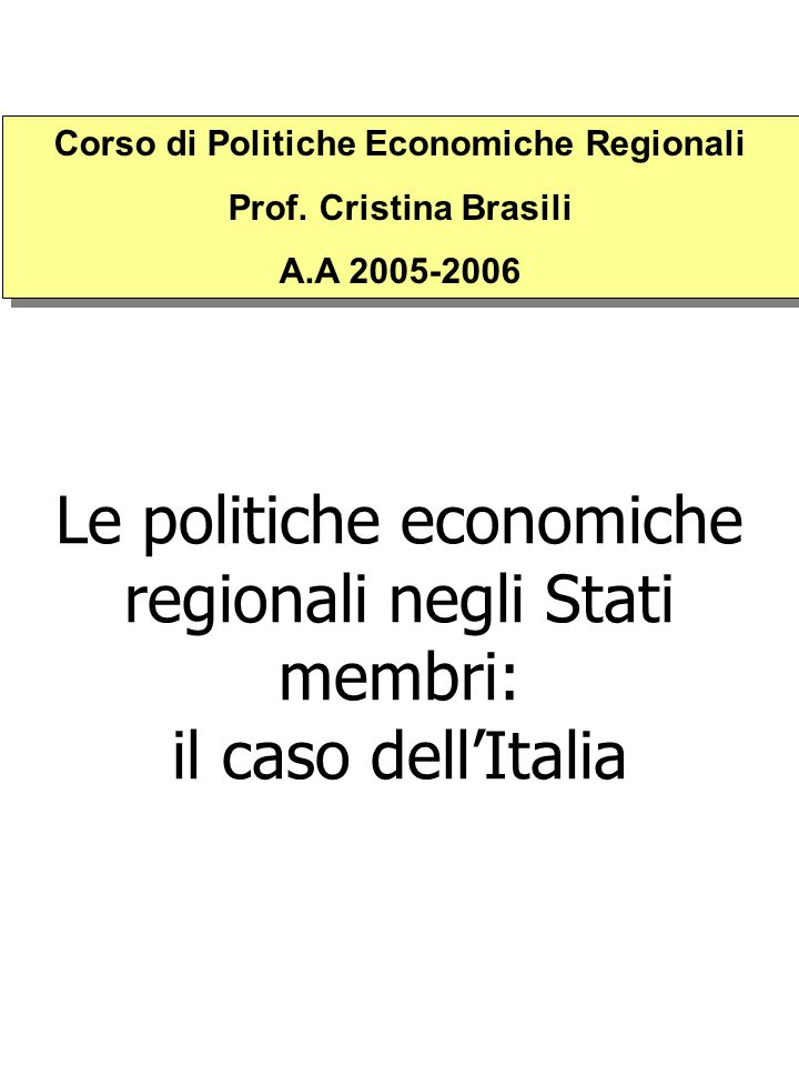 Le politiche economiche regionali negli Stati membri: il caso dell'Italia Corso di Politiche Economiche Regionali Prof.