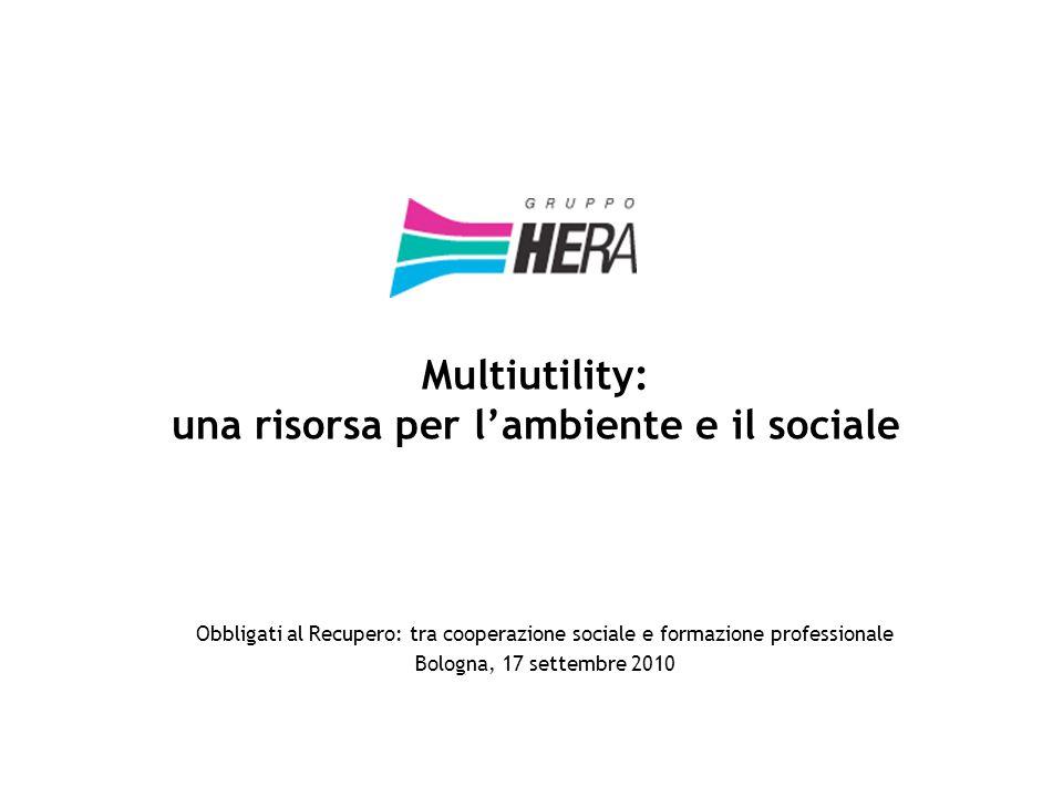 Multiutility: una risorsa per l'ambiente e il sociale Obbligati al Recupero: tra cooperazione sociale e formazione professionale Bologna, 17 settembre 2010