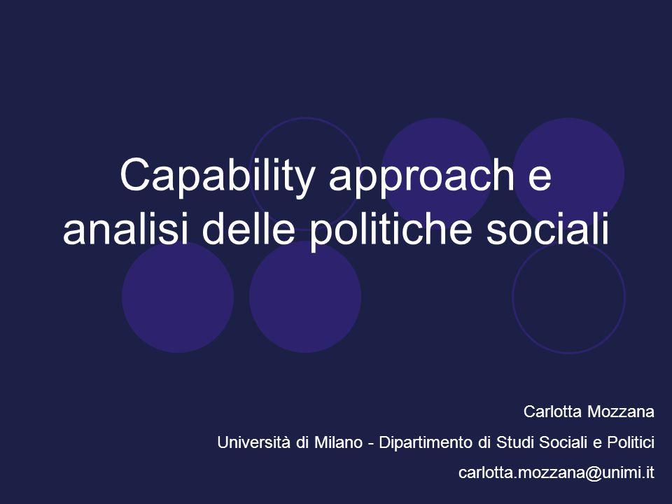 Capability approach e analisi delle politiche sociali Carlotta Mozzana Università di Milano - Dipartimento di Studi Sociali e Politici carlotta.mozzan