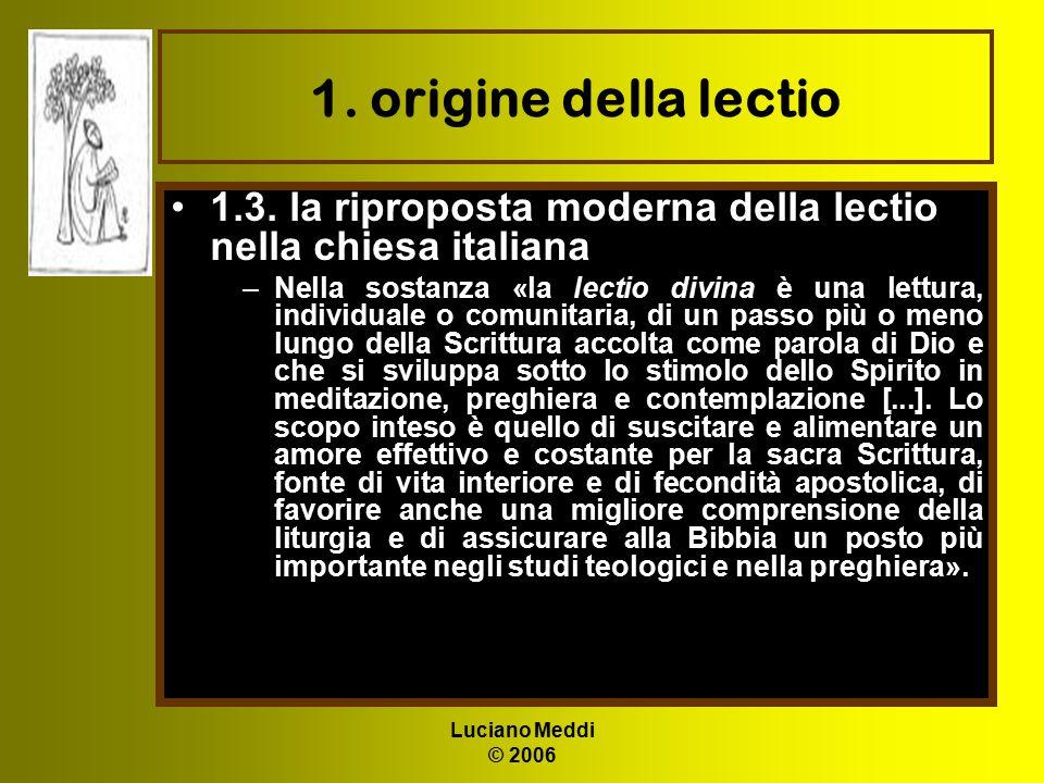 Luciano Meddi © 2006 1. origine della lectio 1.3. la riproposta moderna della lectio nella chiesa italiana –Nella sostanza «la lectio divina è una let