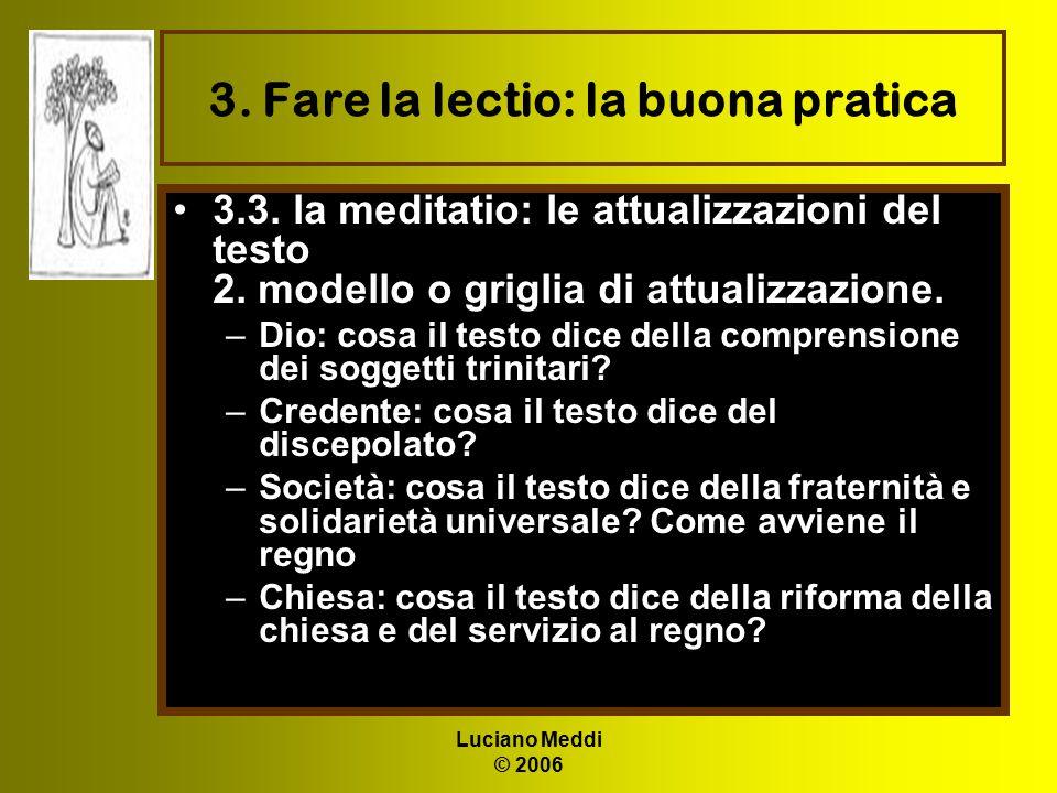 Luciano Meddi © 2006 3. Fare la lectio: la buona pratica 3.3. la meditatio: le attualizzazioni del testo 2. modello o griglia di attualizzazione. –Dio