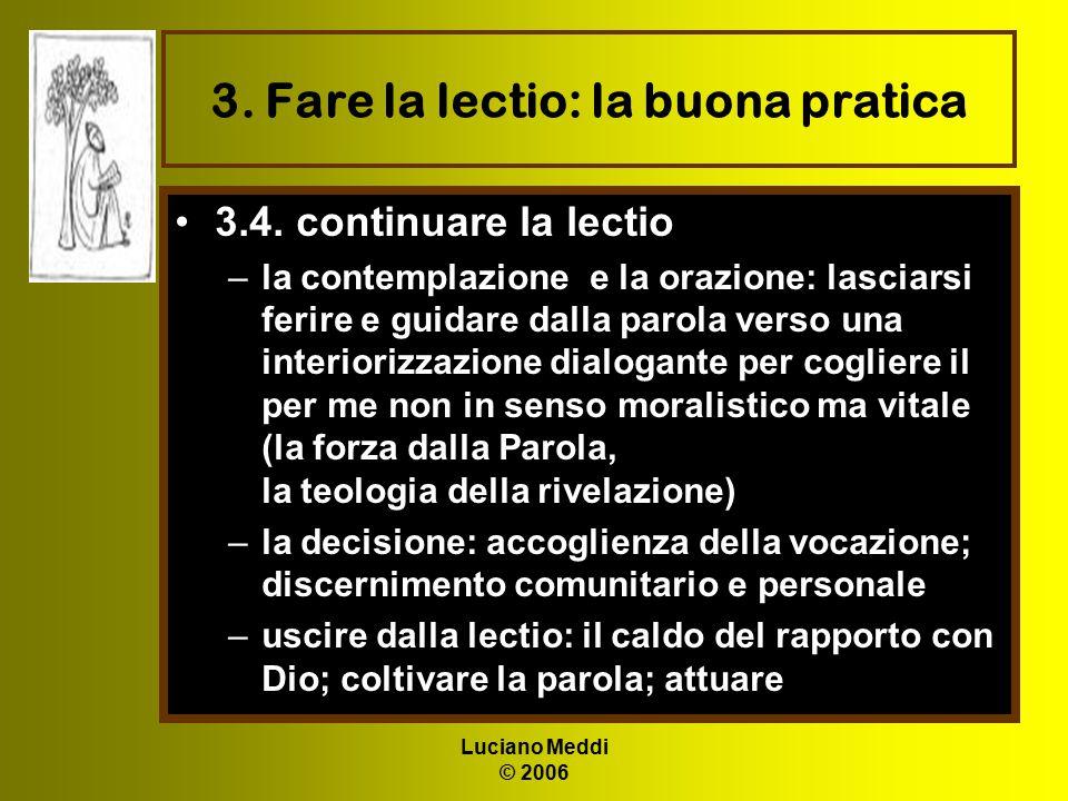 Luciano Meddi © 2006 3. Fare la lectio: la buona pratica 3.4. continuare la lectio –la contemplazione e la orazione: lasciarsi ferire e guidare dalla