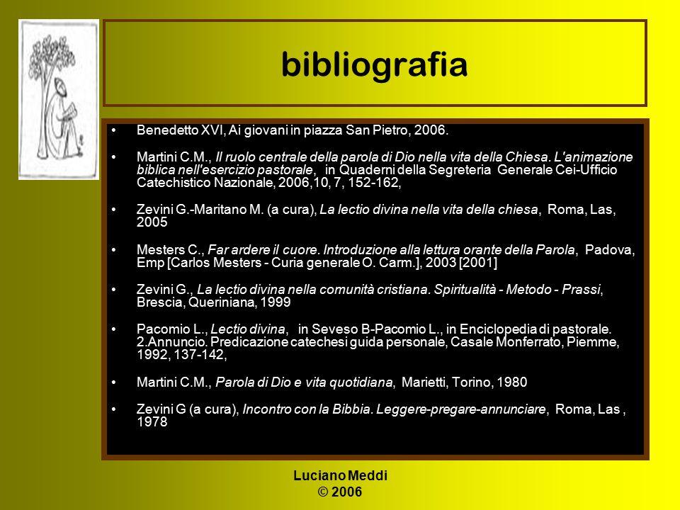 Luciano Meddi © 2006 bibliografia Benedetto XVI, Ai giovani in piazza San Pietro, 2006. Martini C.M., Il ruolo centrale della parola di Dio nella vita