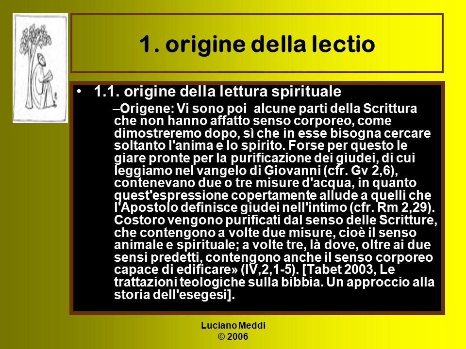 Luciano Meddi © 2006 1. origine della lectio 1.1. origine della lettura spirituale –Origene: Vi sono poi alcune parti della Scrittura che non hanno af