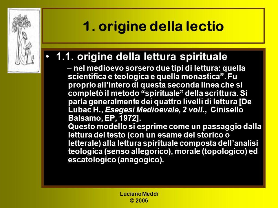 Luciano Meddi © 2006 1. origine della lectio 1.1. origine della lettura spirituale – nel medioevo sorsero due tipi di lettura: quella scientifica e te