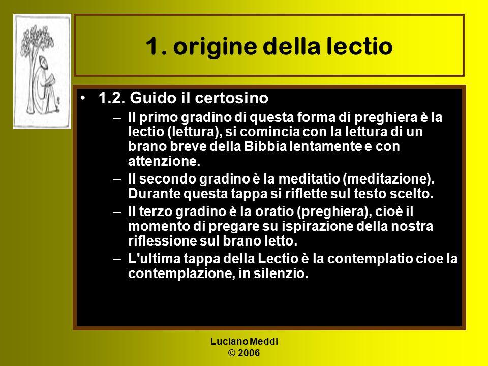 Luciano Meddi © 2006 1. origine della lectio 1.2. Guido il certosino –Il primo gradino di questa forma di preghiera è la lectio (lettura), si comincia