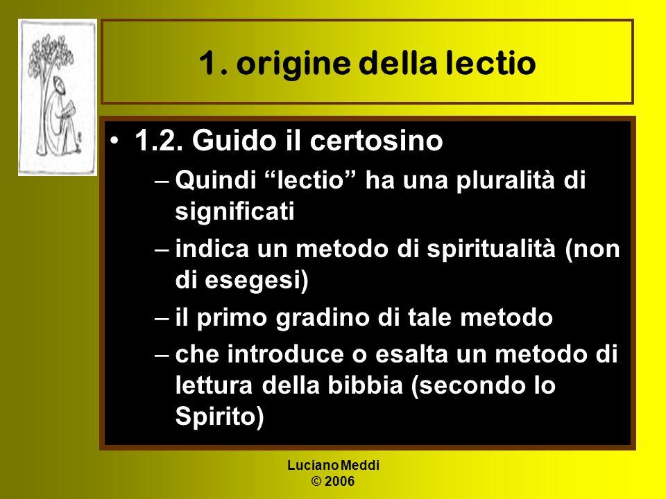"""Luciano Meddi © 2006 1. origine della lectio 1.2. Guido il certosino –Quindi """"lectio"""" ha una pluralità di significati –indica un metodo di spiritualit"""