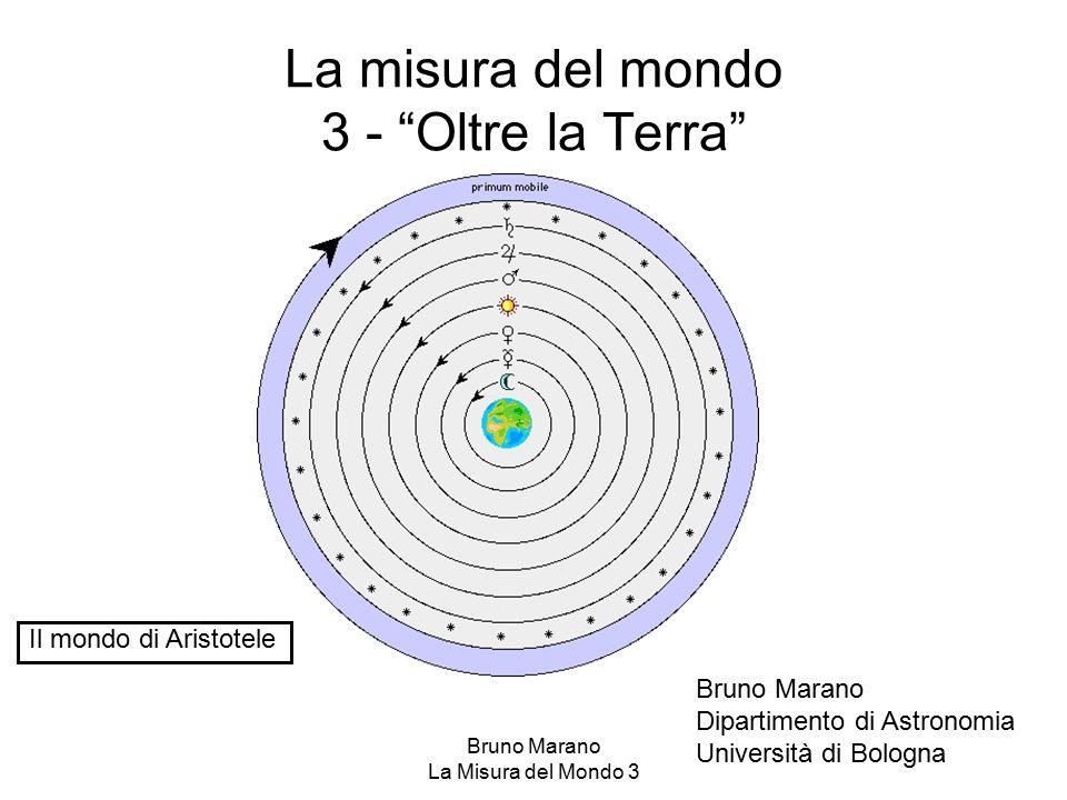 """Bruno Marano La Misura del Mondo 3 La misura del mondo 3 - """"Oltre la Terra"""" Il mondo di Aristotele Bruno Marano Dipartimento di Astronomia Università"""