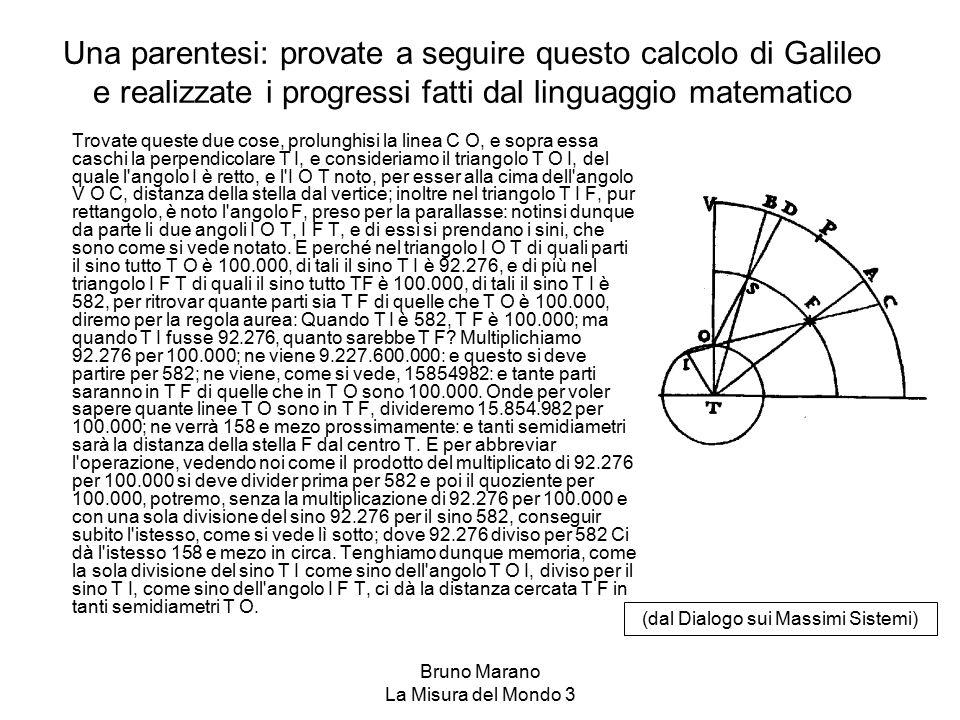 Bruno Marano La Misura del Mondo 3 Una parentesi: provate a seguire questo calcolo di Galileo e realizzate i progressi fatti dal linguaggio matematico
