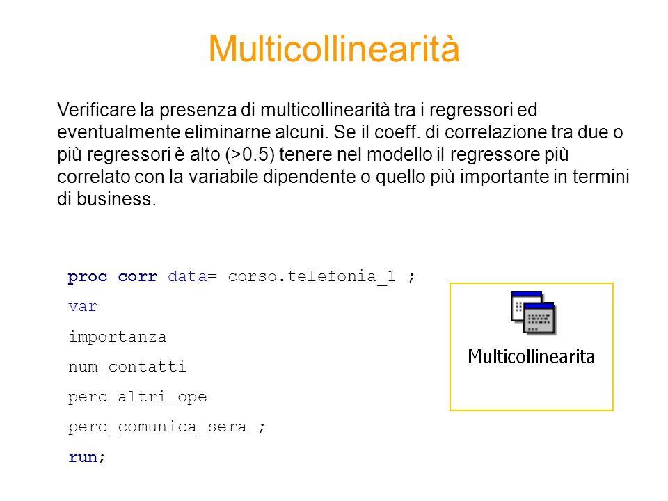 Multicollinearità Verificare la presenza di multicollinearità tra i regressori ed eventualmente eliminarne alcuni. Se il coeff. di correlazione tra du
