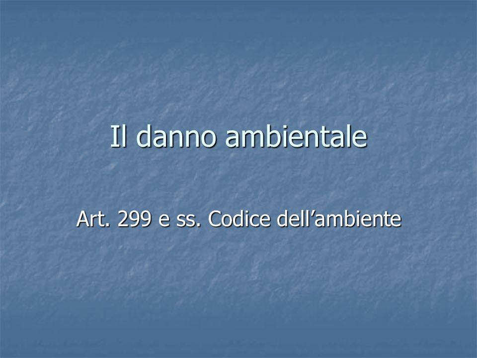 Il danno ambientale Art. 299 e ss. Codice dell'ambiente