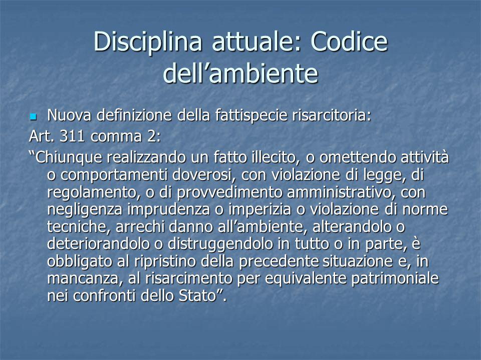 Disciplina attuale: Codice dell'ambiente Nuova definizione della fattispecie risarcitoria: Nuova definizione della fattispecie risarcitoria: Art.