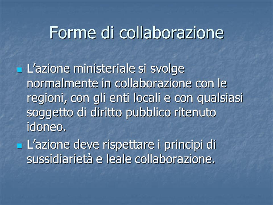 Forme di collaborazione L'azione ministeriale si svolge normalmente in collaborazione con le regioni, con gli enti locali e con qualsiasi soggetto di diritto pubblico ritenuto idoneo.