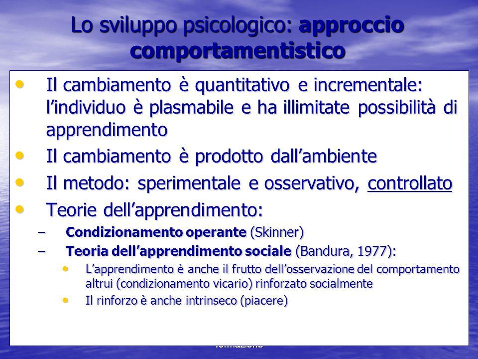 Marina Mura - Servizi sociali - Psicologia dello sviluppo e della formazione Lo sviluppo psicologico: approccio comportamentistico Il cambiamento è qu