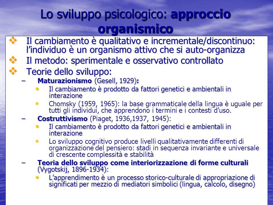 Marina Mura - Servizi sociali - Psicologia dello sviluppo e della formazione Lo sviluppo psicologico: approccio organismico  Il cambiamento è qualita