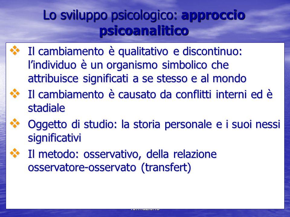 Marina Mura - Servizi sociali - Psicologia dello sviluppo e della formazione Lo sviluppo psicologico: approccio psicoanalitico  Il cambiamento è qual