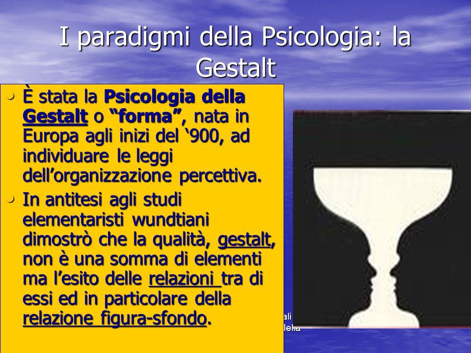 Marina Mura - Servizi sociali - Psicologia dello sviluppo e della formazione I paradigmi della Psicologia: la Gestalt È stata la Psicologia della Gestalt o forma , nata in Europa agli inizi del '900, ad individuare le leggi dell'organizzazione percettiva.