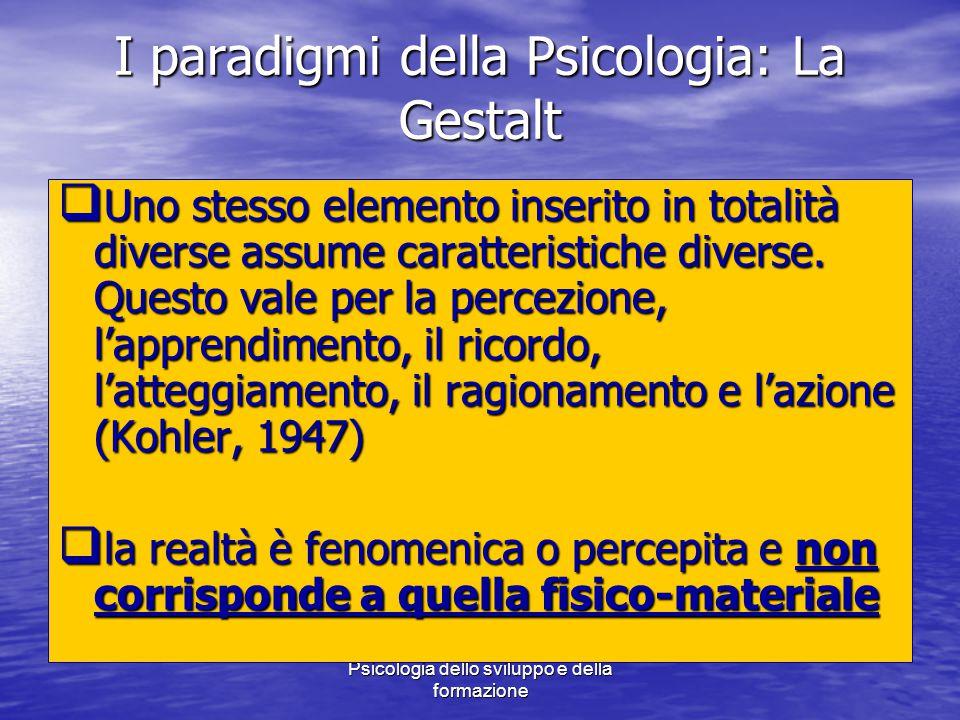 Marina Mura - Servizi sociali - Psicologia dello sviluppo e della formazione I paradigmi della Psicologia: La Gestalt  Uno stesso elemento inserito in totalità diverse assume caratteristiche diverse.