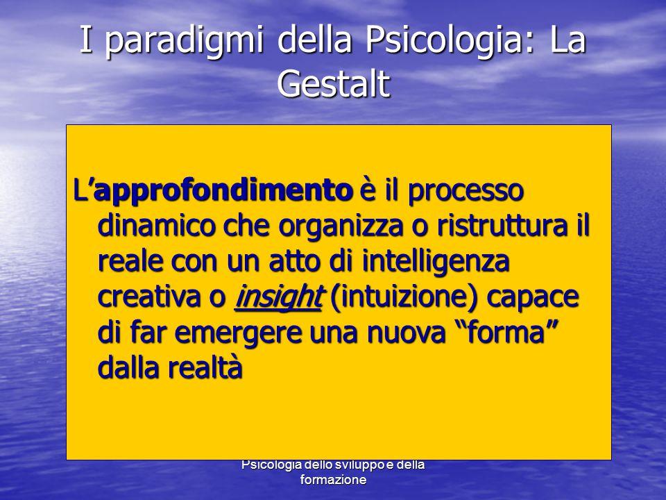 Marina Mura - Servizi sociali - Psicologia dello sviluppo e della formazione I paradigmi della Psicologia: La Gestalt L'approfondimento è il processo