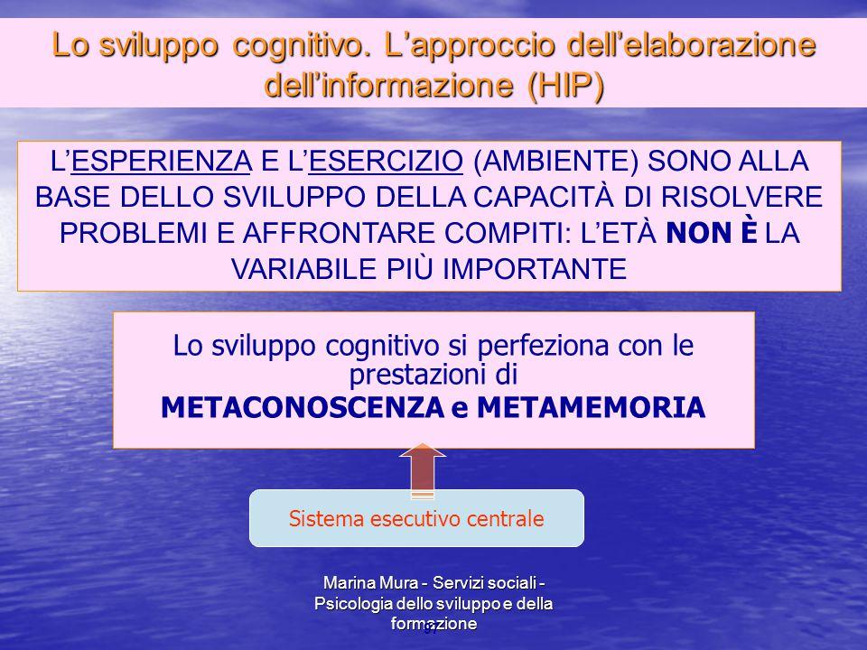 Marina Mura - Servizi sociali - Psicologia dello sviluppo e della formazione 97 Lo sviluppo cognitivo si perfeziona con le prestazioni di METACONOSCEN