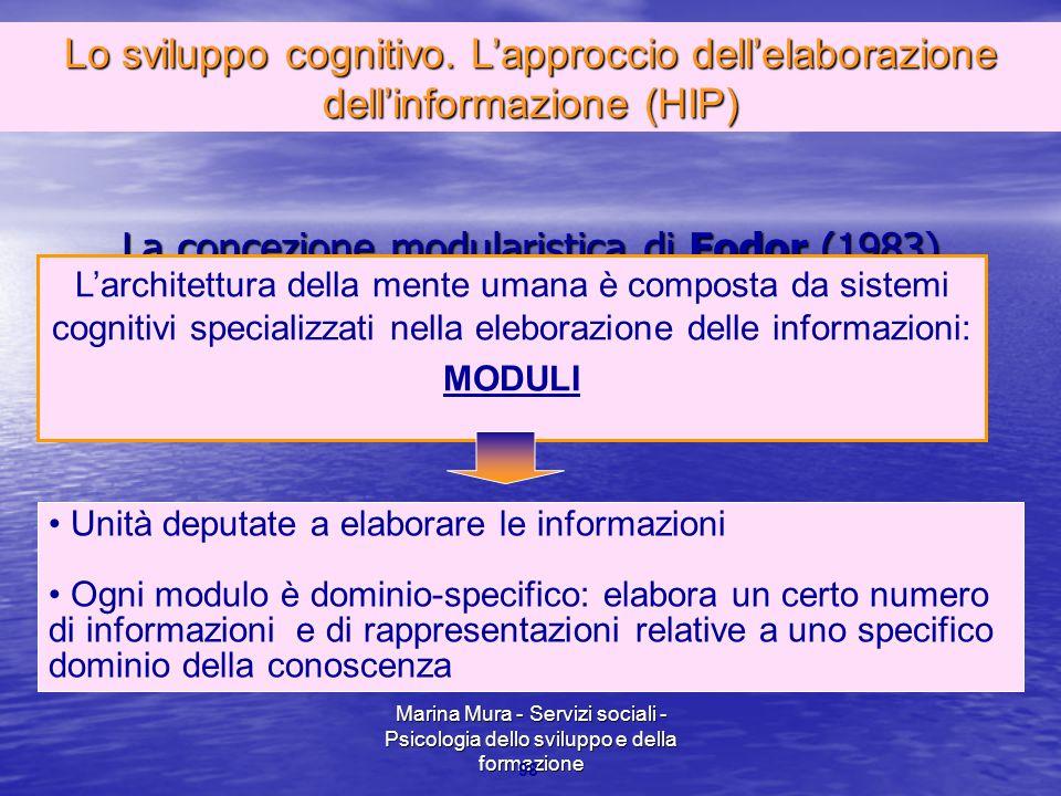 Marina Mura - Servizi sociali - Psicologia dello sviluppo e della formazione 98 La concezione modularistica di Fodor (1983) L'architettura della mente