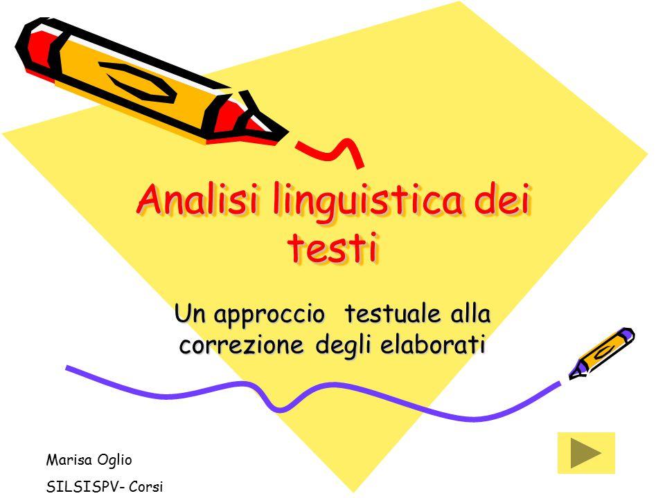 Analisi linguistica dei testi Un approccio testuale alla correzione degli elaborati Marisa Oglio SILSISPV- Corsi
