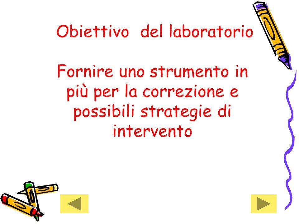 Obiettivo del laboratorio Fornire uno strumento in più per la correzione e possibili strategie di intervento