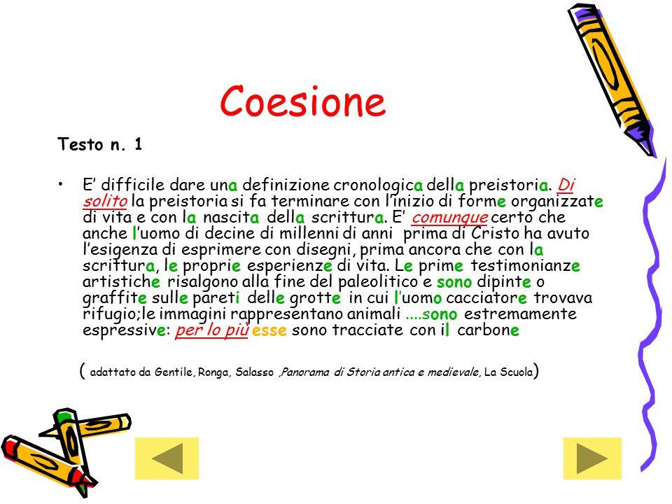Coesione Testo n.1 E' difficile dare una definizione cronologica della preistoria.