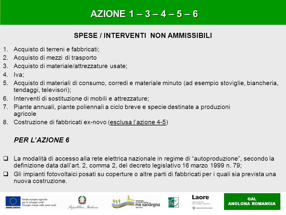 GAL ANGLONA ROMANGIA AZIONE 1 – 3 – 4 – 5 – 6 SPESE / INTERVENTI NON AMMISSIBILI 1.Acquisto di terreni e fabbricati; 2.Acquisto di mezzi di trasporto